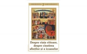Credinţa ortodoxă nr.7 - Despre viaţa viitoare, despre cinstirea sfinţilor şi a icoanelor