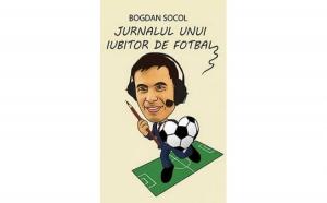Jurnalul unui iubitor de fotbal , autor Bogdan Socol