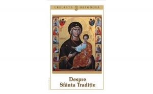 Credinţa ortodoxă nr.3 - Despre Sfânta Tradiţie