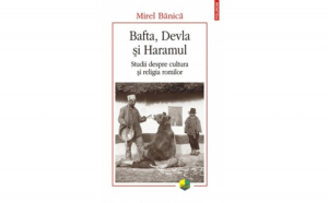 Bafta Devla si Haramul.Studii despre cultura si religia romilor Mirel Banica