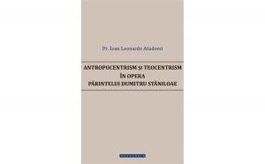 Antropocentrism și teocentrism în opera Părintelui Dumitru Stăniloae