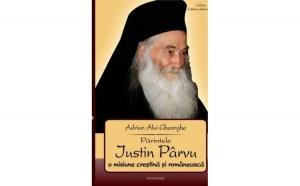 Părintele Iustin Pârvu. O misiune creştină şi românească