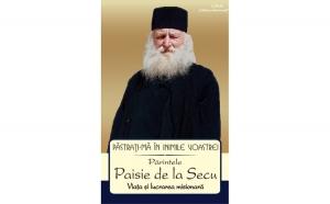 Păstrați-mă în inimile voastre! Părintele Paisie de la Secu. Viața și lucrarea misionară