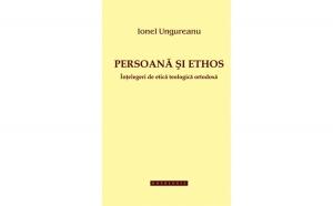 Persoană și ethos. Înțelegeri de etică teologică ortodoxă