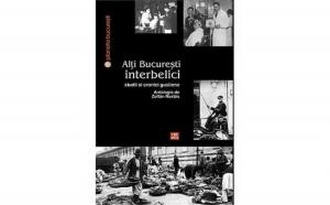 Alti Bucuresti interbelici. Studii si cronici gustiene, autor Zoltán Rostás