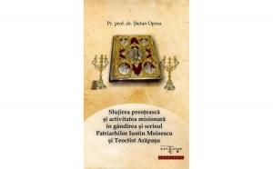 Slujirea preoțească și activitatea misionară în gândirea și scrisul Patriarhilor Iustin Moisescu și Teoctist Arăpașu