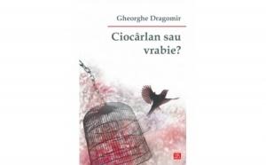 Ciocarlan sau vrabie?, autor Gheorghe Dragomir