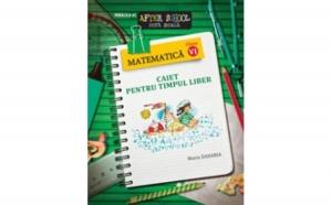 MATEMATICA. CAIET PENTRU TIMPUL LIBER. CLASA A VI-A, autor ZAHARIA, Maria