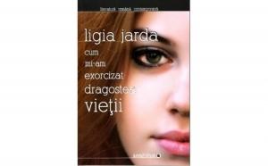 Cum mi-am exorcizat dragostea vietii, autor Ligia Jarda