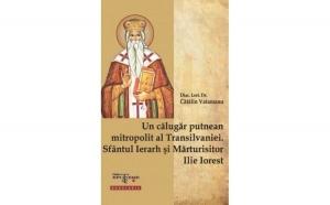 Un călugăr putnean mitropolit al Transilvaniei. Sfântul Ierarh și Mărturisitor Ilie Iorest