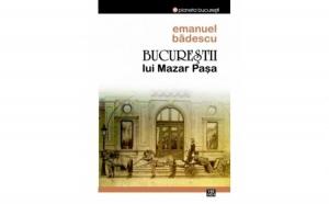 Bucurestii lui Mazar Pasa, autor Emanuel Badescu
