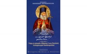 """""""Povestește ce a făcut Sfântul pentru tine..."""". Viața și minunile Sfântului Luca Doctorul, Arhiepiscopul Simferopolului"""