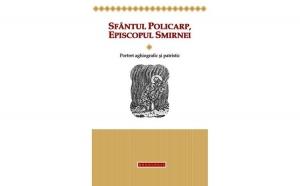 Sfântul Policarp, Episcopul Smirnei – portret aghiografic și patristic