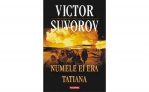 Numele ei era Tatiana, autor Victor Suvorov