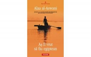 As fi vrut sa fiu egiptean, autor Alaa al-Aswani