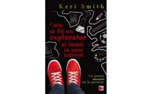 CUM SA FII UN EXPLORATOR AL LUMII IN CARE TRAIESTI. UN MUZEU DE ARTA VIU LA PURTATOR, autor SMITH, Keri