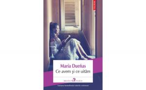 Ce avem si ce uitam - Maria Duenas