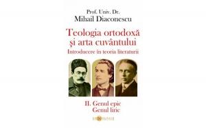 Teologia ortodoxă și arta cuvântului. Introducere în teoria literaturii. II. Genul epic. Genul liric