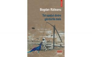 Tot spatiul dintre gandurile mele - Bogdan Raileanu