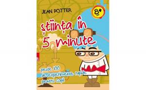 Stiinta in 5 minute. Peste 100 de experimente rapide pentru copii - Jean Potter