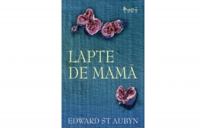 Lapte De Mama , autor Edward St Aubyn
