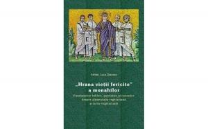 """""""Hrana vieţii fericite"""" a monahilor. Fundamente biblice, patristice şi canonice despre alimentaţia vegetariană şi lacto-vegetariană"""