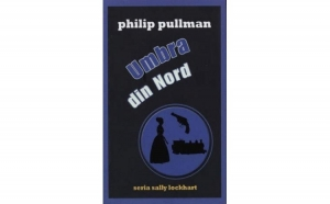 Umbra din nord, Sally Lockhart, Vol. 2 , autor Philip Pullman