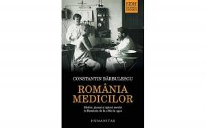 Romania medicilor. Medici, tarani si igiena rurala in Romania de la 1860 la 1910 , autor Constantin Barbulescu