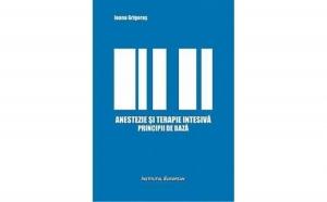Anestezie si terapie intensiva. Principii de baza, autor Ioana Grigoras