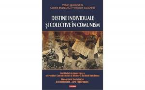 Destine individuale si colective in comunism, autor Florentin Olteanu