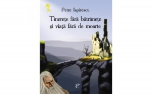 Tinerete fara batranete si viata fara de moarte , autor Petre Ispirescu
