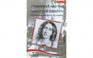 Otherness and the Quest For Identity: An Epitome of George Eliot s Novels, autor Ioana Iacob