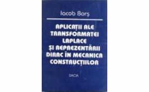 Aplicatii ale transformatei Laplace si reprezentarii Dirac in mecanica constructiilor, autor Bors Iacob