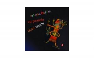 Cu prastia dupa ingeri, autor Cristian Badilita