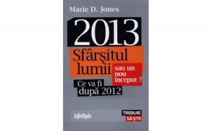 2013 - Sfarsitul lumii sau un nou inceput?, autor Marie D. Jones