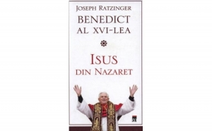 Isus din Nazaret, autor Joseph Ratzinger Benedict al XVI-lea