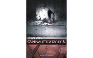 Criminalistica. Tactica autor Nicolae Grofu