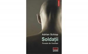 Soldatii. Poveste din Ferentari, autor Adrian Schiop