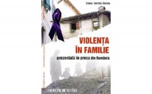Violenta in familie prezentata in presa din Romania/ Domestic Violence Presented in Mass Media in Romania, autor Simona Sinzianu