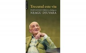 Trecutul este viu , autor Filip-Lucian Iorga, Neagu Djuvara