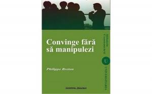 Convinge fara sa manipulezi, autor Breton Philippe