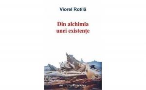 Din alchimia unei existente, autor  Viorel Rotila